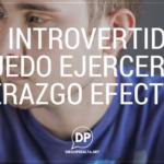 Soy introvertido… ¿Puedo ejercer un liderazgo efectivo?