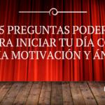 #022: 5 preguntas poderosas para iniciar tu día con mucha motivación y ánimos